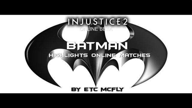 INJUSTICE 2 / Batman - Highlights Online Beta Matches (By ETC Mcfly)