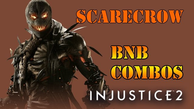 Injustice 2 - Scarecrow BnB Combo Guide