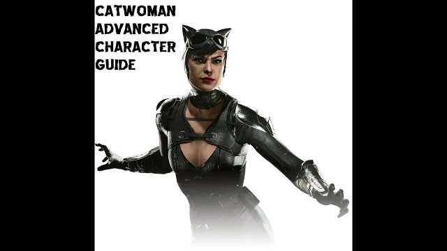 Injustice 2 - CATWOMAN - HOW TO THOROUGHLY PLAY ADVANCED GUIDE