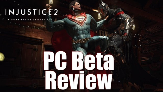 INJUSTICE 2 PC BETA REVIEW
